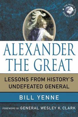 Alexander the Great: Lessons from History's Undefeated General - World Generals Series (Hardback)