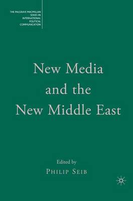 New Media and the New Middle East - The Palgrave Macmillan Series in International Political Communication (Paperback)