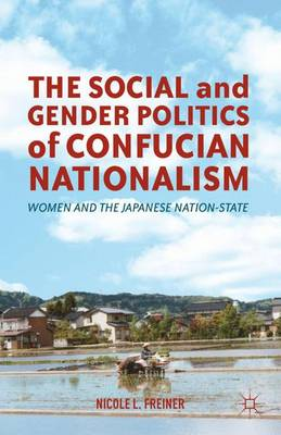 The Social and Gender Politics of Confucian Nationalism: Women and the Japanese Nation-State (Hardback)