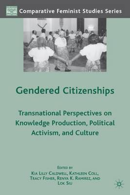 Gendered Citizenships: Transnational Perspectives on Knowledge Production, Political Activism, and Culture - Comparative Feminist Studies (Hardback)