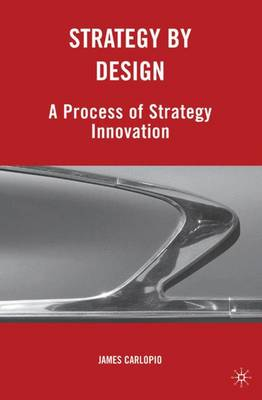 Strategy by Design: A Process of Strategy Innovation (Hardback)