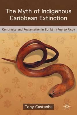 The Myth of Indigenous Caribbean Extinction: Continuity and Reclamation in Boriken (Puerto Rico) (Hardback)