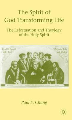 The Spirit of God Transforming Life: The Reformation and Theology of the Holy Spirit (Hardback)