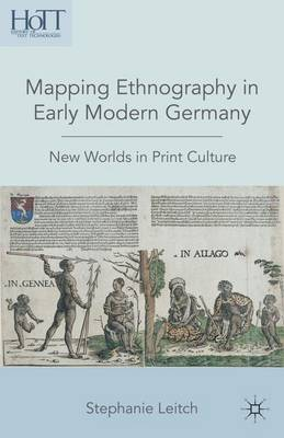 Mapping Ethnography in Early Modern Germany: New Worlds in Print Culture - History of Text Technologies (Hardback)