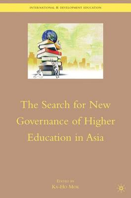The Search for New Governance of Higher Education in Asia - International and Development Education (Hardback)