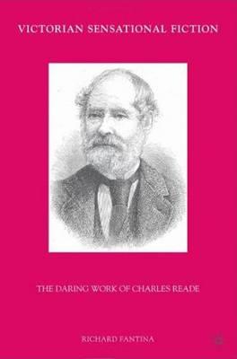 Victorian Sensational Fiction: The Daring Work of Charles Reade (Hardback)
