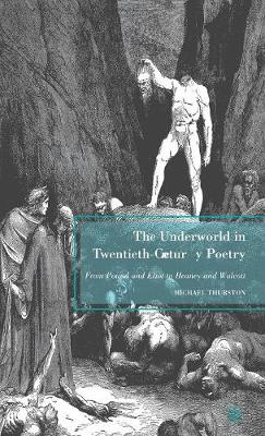 The Underworld in Twentieth-Century Poetry: From Pound and Eliot to Heaney and Walcott (Hardback)