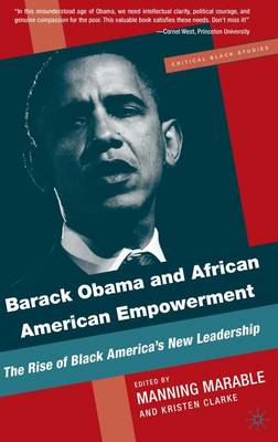 Barack Obama and African American Empowerment: The Rise of Black America's New Leadership - Critical Black Studies (Paperback)