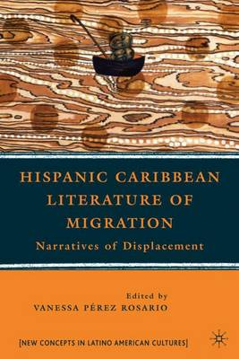 Hispanic Caribbean Literature of Migration: Narratives of Displacement - New Directions in Latino American Cultures (Hardback)