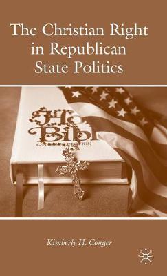 The Christian Right in Republican State Politics (Hardback)