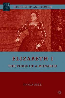 Elizabeth I: The Voice of a Monarch - Queenship and Power (Paperback)