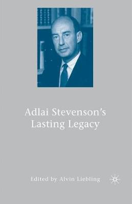 Adlai Stevenson's Lasting Legacy (Paperback)