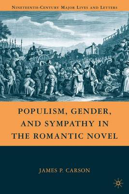 Populism, Gender, and Sympathy in the Romantic Novel - Nineteenth-Century Major Lives and Letters (Hardback)
