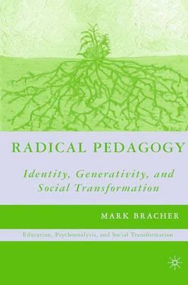 Radical Pedagogy: Identity, Generativity, and Social Transformation - Education, Psychoanalysis, and Social Transformation (Paperback)