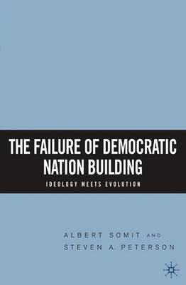 The Failure of Democratic Nation Building: Ideology Meets Evolution (Paperback)