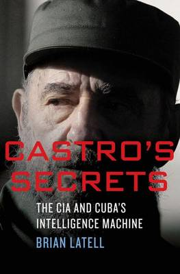 Castro's Secrets: The CIA and Cuba's Intelligence Machine (Hardback)