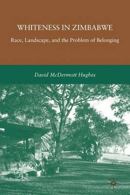 Whiteness in Zimbabwe: Race, Landscape, and the Problem of Belonging (Paperback)