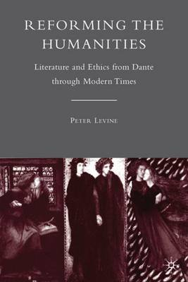Reforming the Humanities: Literature and Ethics from Dante through Modern Times (Hardback)