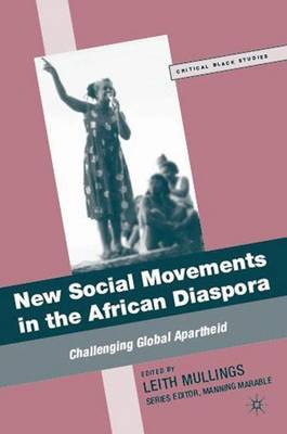 New Social Movements in the African Diaspora: Challenging Global Apartheid - Critical Black Studies (Paperback)