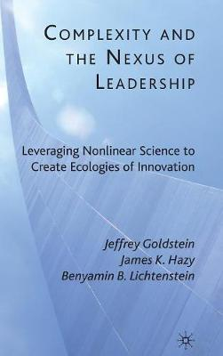 Complexity and the Nexus of Leadership: Leveraging Nonlinear Science to Create Ecologies of Innovation (Hardback)