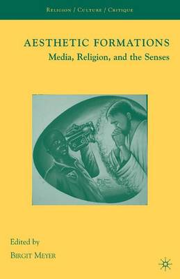 Aesthetic Formations: Media, Religion, and the Senses - Religion/Culture/Critique (Paperback)