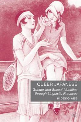 Queer Japanese: Gender and Sexual Identities through Linguistic Practices (Hardback)