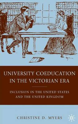 University Coeducation in the Victorian Era: Inclusion in the United States and the United Kingdom (Hardback)