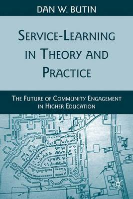 Service-Learning in Theory and Practice: The Future of Community Engagement in Higher Education (Hardback)