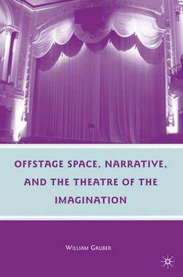 Offstage Space, Narrative, and the Theatre of the Imagination (Hardback)