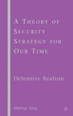 A Theory of Security Strategy for Our Time: Defensive Realism (Hardback)