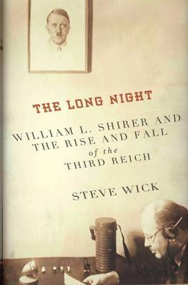 The Long Night: William L. Shirer and the Rise and Fall of the Third Reich (Hardback)