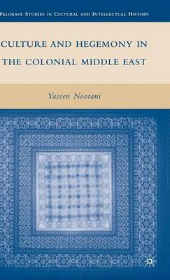 Culture and Hegemony in the Colonial Middle East - Palgrave Studies in Cultural and Intellectual History (Hardback)