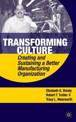 Transforming Culture: Creating and Sustaining a Better Manufacturing Organization (Hardback)