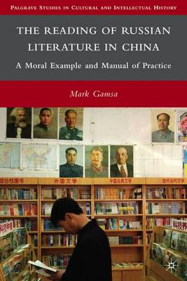 The Reading of Russian Literature in China: A Moral Example and Manual of Practice - Palgrave Studies in Cultural and Intellectual History (Hardback)