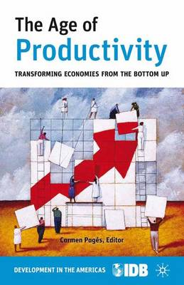 The Age of Productivity: Transforming Economies from the Bottom Up (Paperback)
