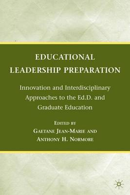 Educational Leadership Preparation: Innovation and Interdisciplinary Approaches to the Ed.D. and Graduate Education (Hardback)