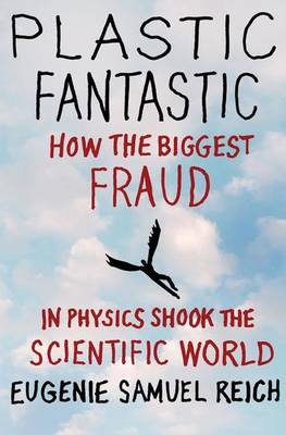 Plastic Fantastic: How the Biggest Fraud in Physics Shook the Scientific World - Macmillan Science (Paperback)