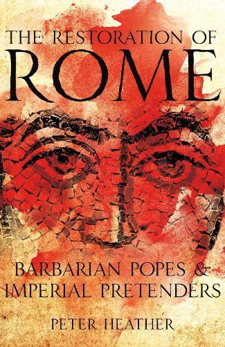 The Restoration of Rome: Barbarian Popes & Imperial Pretenders (Hardback)