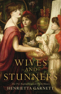 Wives and Stunners: The Pre-Raphaelites and Their Muses (Hardback)