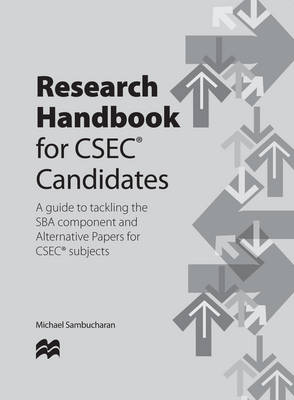 Research Handbook for CSEC Candidates: A Guide to Tackling the SBA Component for All CSEC Subjects (Paperback)