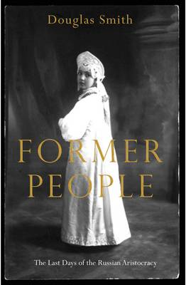 Former People: The Last Days of the Russian Aristocracy (Hardback)
