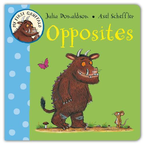 My First Gruffalo: Opposites - My First Gruffalo (Board book)