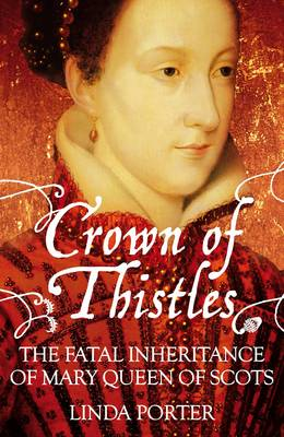 Crown of Thistles: The Fatal Inheritance of Mary Queen of Scots (Hardback)