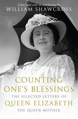 Counting One's Blessings: Selected Letters of Queen Elizabeth the Queen Mother (Hardback)