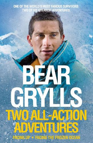 Bear Grylls: Two All-Action Adventures: Facing Up - Facing the Frozen Ocean (Paperback)