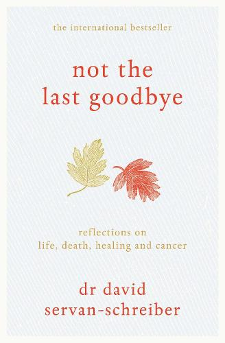 Not the Last Goodbye: Reflections on life, death, healing and cancer (Hardback)