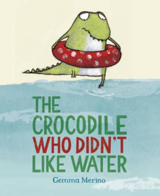 The Crocodile Who Didn't Like Water (Hardback)