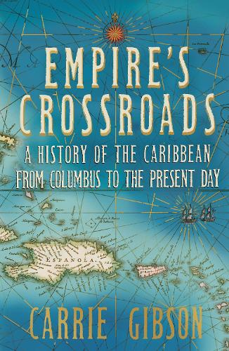 Empire's Crossroads: The Caribbean From Columbus to the Present Day (Hardback)