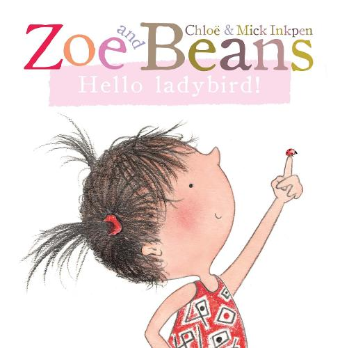 Zoe and Beans: Hello ladybird! - Zoe and Beans (Board book)