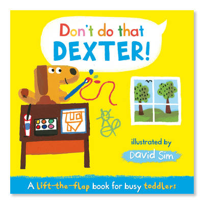 Don't Do That, Dexter!: A Lift-the-flap Book for Toddlers (Board book)